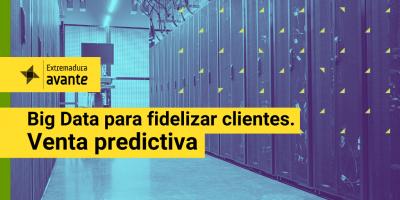 """Webinario """"Big Data para fidelizar clientes. Venta predictiva"""""""