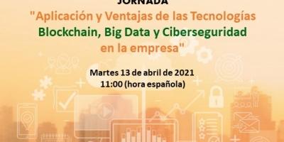 """Jornada """"Aplicación y Ventajas de las Tecnologías Blockchain, Big Data y Ciberseguridad en la Empresa"""""""